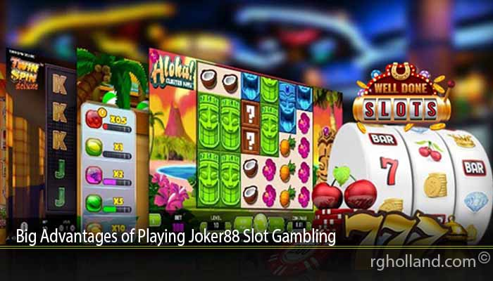 Big Advantages of Playing Joker88 Slot Gambling