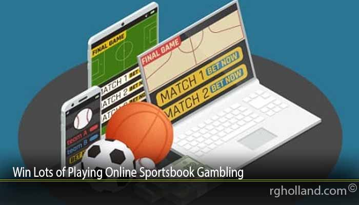 Win Lots of Playing Online Sportsbook Gambling